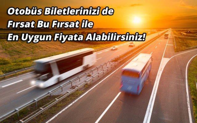 Otobüs Biletlerinizi de Fırsat Bu Fırsat ile En Uygun Fiyata Alın!